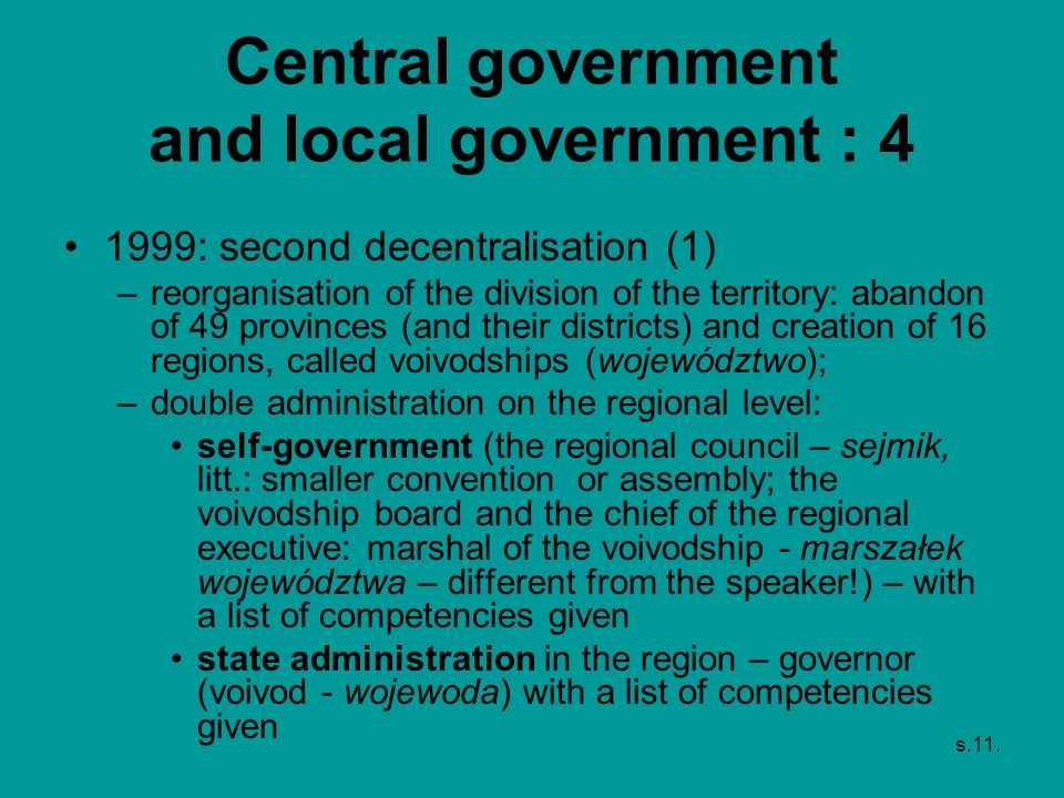 s.11. Central government and local government : 4 1999: second decentralisation (1) –reorganisation of the division of the territory: abandon of 49 pr