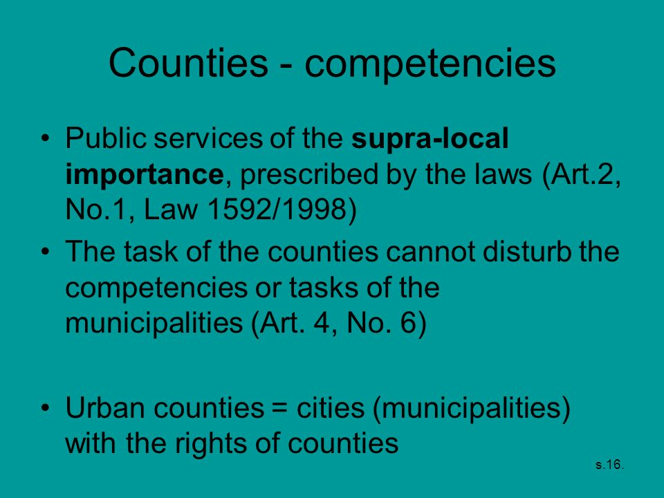 s.16. Counties - competencies Public services of the supra-local importance, prescribed by the laws (Art.2, No.1, Law 1592/1998) The task of the count