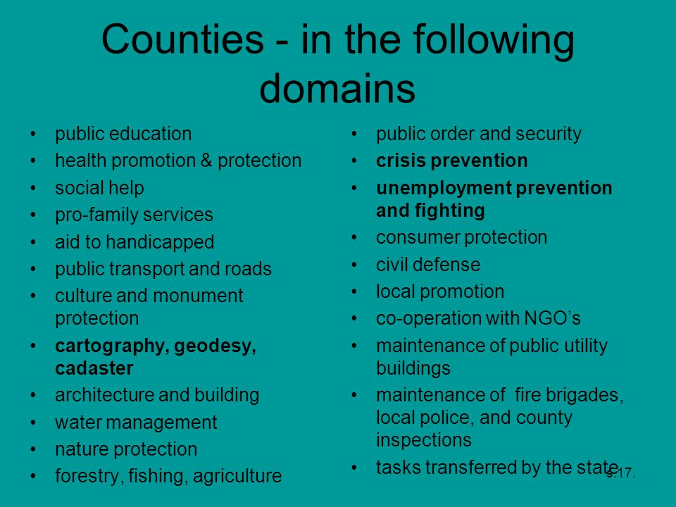 s.17. Counties - in the following domains public education health promotion & protection social help pro-family services aid to handicapped public tra