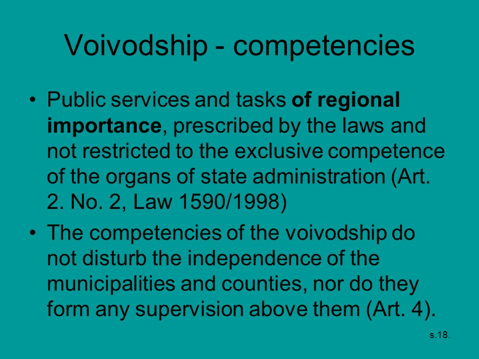 s.18. Voivodship - competencies Public services and tasks of regional importance, prescribed by the laws and not restricted to the exclusive competenc