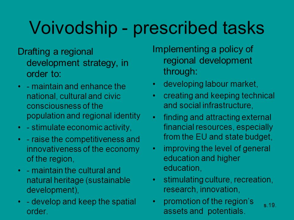 s.19. Voivodship - prescribed tasks Drafting a regional development strategy, in order to: - maintain and enhance the national, cultural and civic con