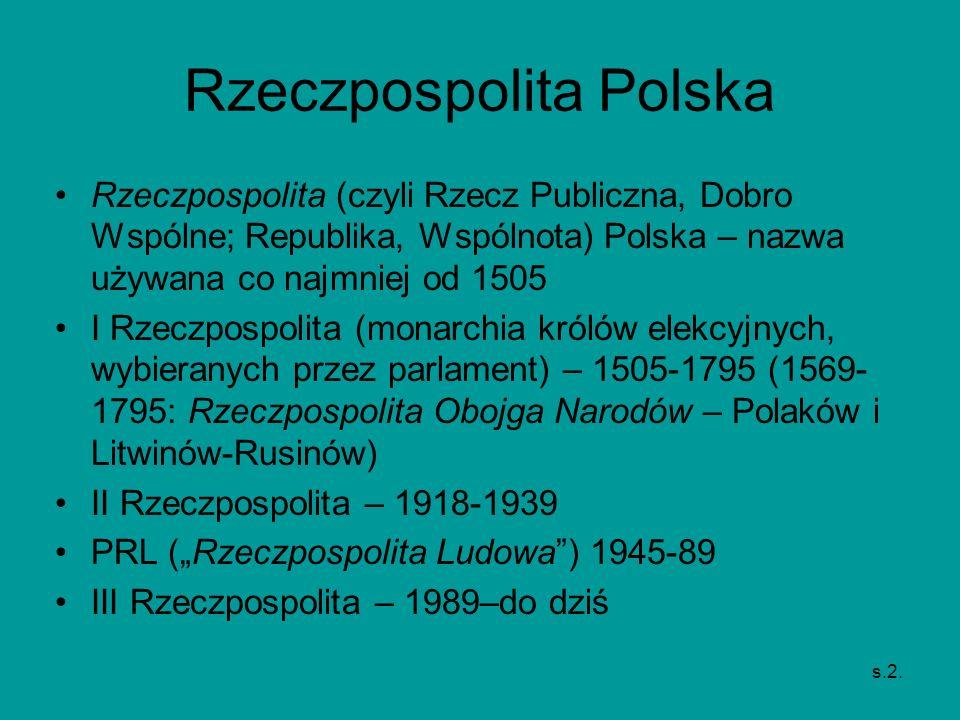 Rzeczpospolita Polska Rzeczpospolita (czyli Rzecz Publiczna, Dobro Wspólne; Republika, Wspólnota) Polska – nazwa używana co najmniej od 1505 I Rzeczpo