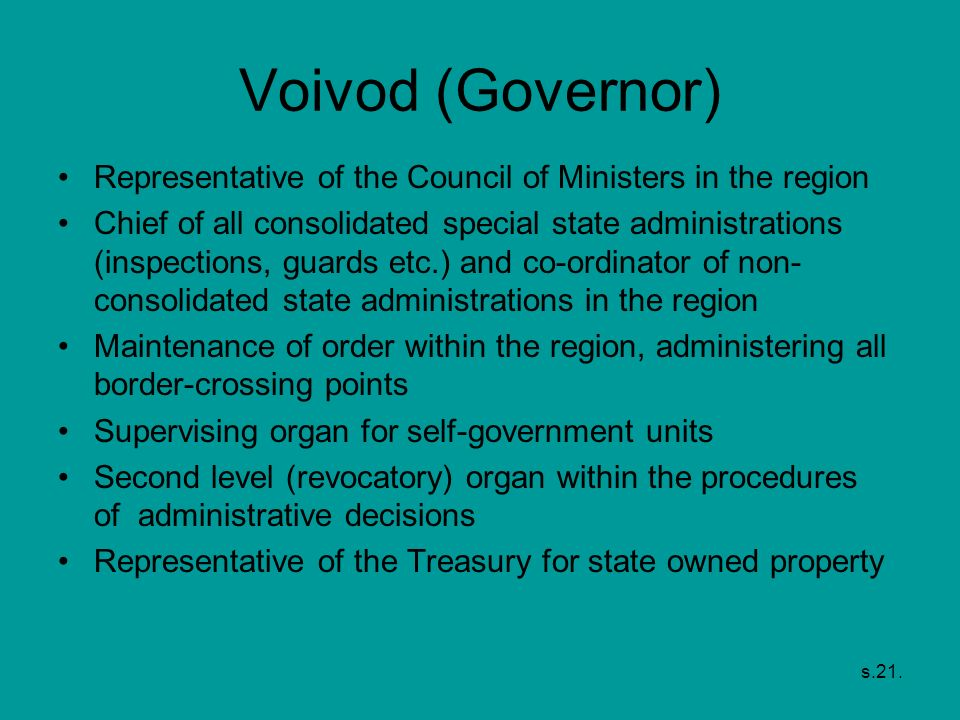 s.21. Voivod (Governor) Representative of the Council of Ministers in the region Chief of all consolidated special state administrations (inspections,