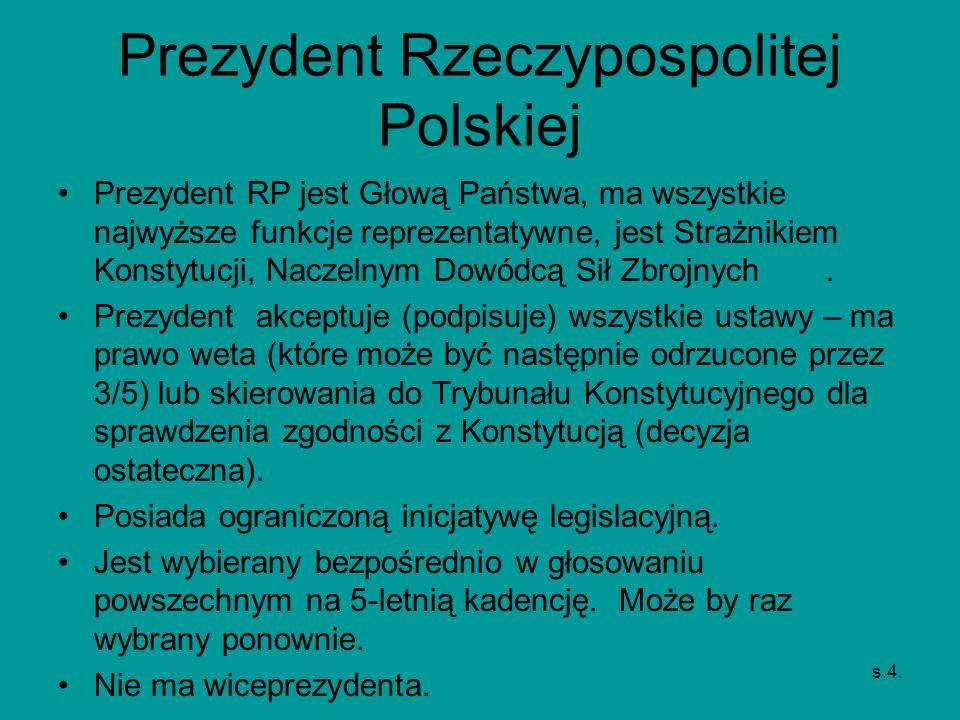 Prezydent Rzeczypospolitej Polskiej Prezydent RP jest Głową Państwa, ma wszystkie najwyższe funkcje reprezentatywne, jest Strażnikiem Konstytucji, Nac