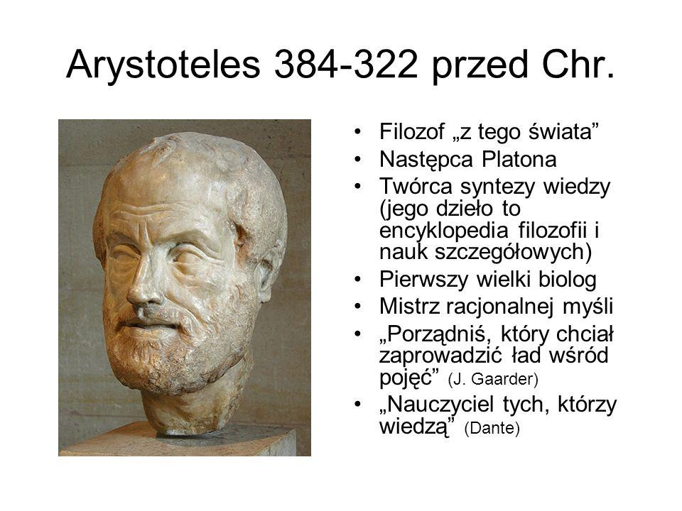 Arystoteles 384-322 przed Chr. Filozof z tego świata Następca Platona Twórca syntezy wiedzy (jego dzieło to encyklopedia filozofii i nauk szczegółowyc