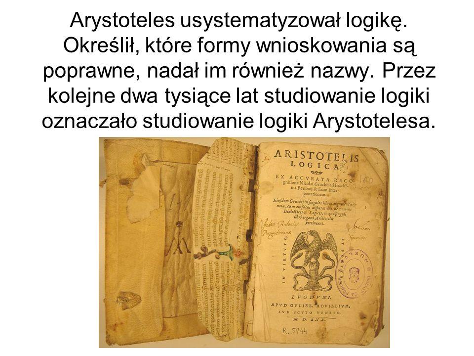 Arystoteles usystematyzował logikę. Określił, które formy wnioskowania są poprawne, nadał im również nazwy. Przez kolejne dwa tysiące lat studiowanie