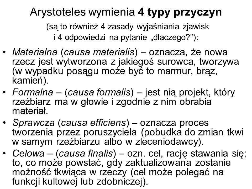 Arystoteles wymienia 4 typy przyczyn (są to również 4 zasady wyjaśniania zjawisk i 4 odpowiedzi na pytanie dlaczego?): Materialna (causa materialis) –