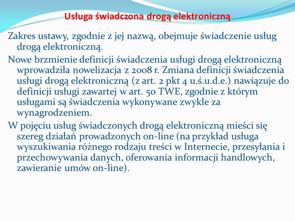 Usługa świadczona drogą elektroniczną Zakres ustawy, zgodnie z jej nazwą, obejmuje świadczenie usług drogą elektroniczną.