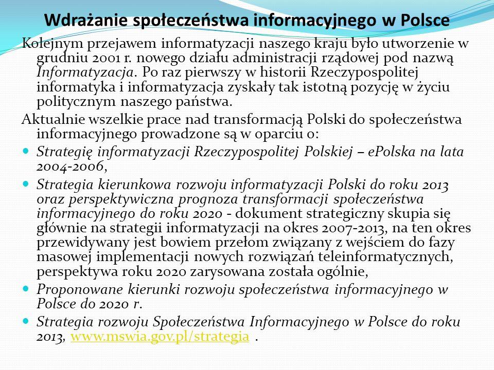 Wdrażanie społeczeństwa informacyjnego w Polsce Powszechny dostęp oznacza, że większość obywateli i przedsiębiorstw posiada możliwości techniczne z oferowanych elektronicznie treści i usług.