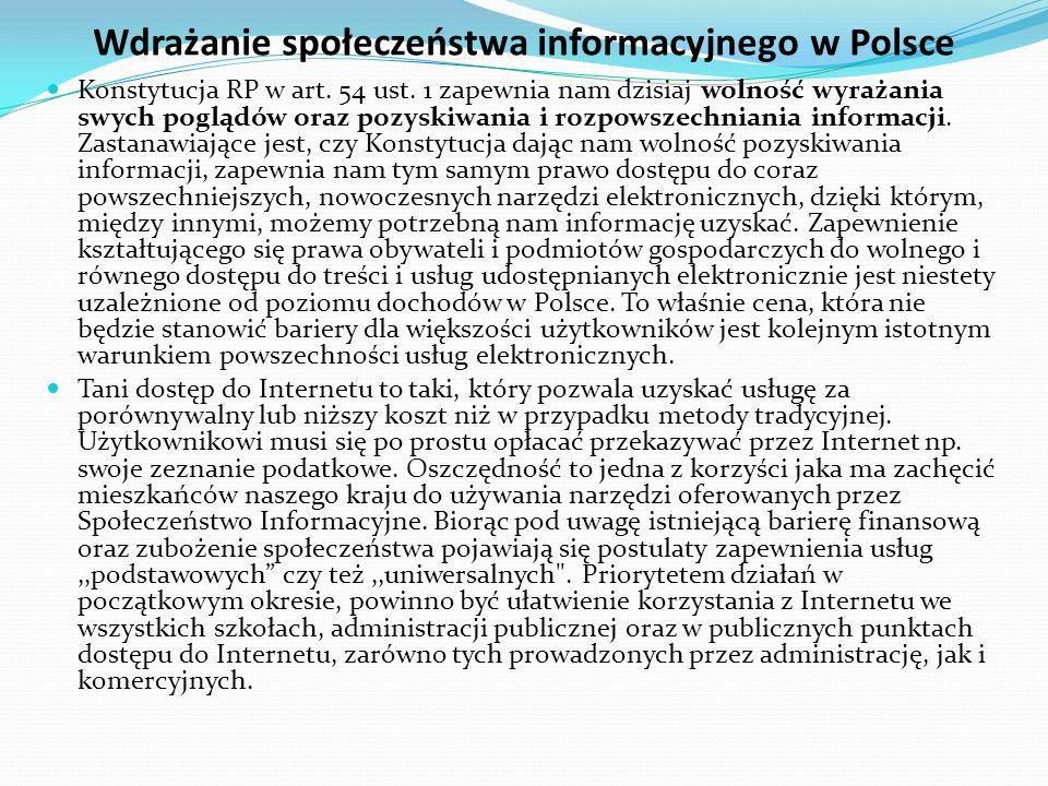 Wdrażanie społeczeństwa informacyjnego w Polsce Jeżeli chodzi o wymóg tworzenia treści i usług dostępnych w Internecie, oznacza to, iż potencjalny użytkownik znajduje tam wartościową dla siebie ofertę, od prostych informacji po usługi zapewniające pełną interakcję usługobiorcy i podmiotu świadczącego usługę.