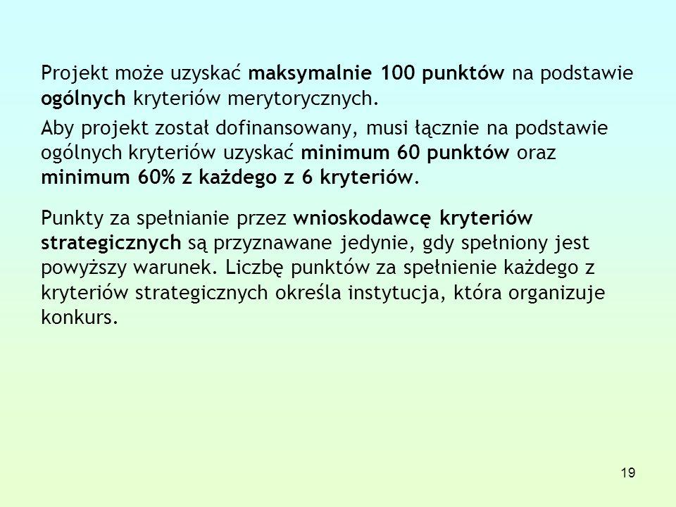 19 Projekt może uzyskać maksymalnie 100 punktów na podstawie ogólnych kryteriów merytorycznych.