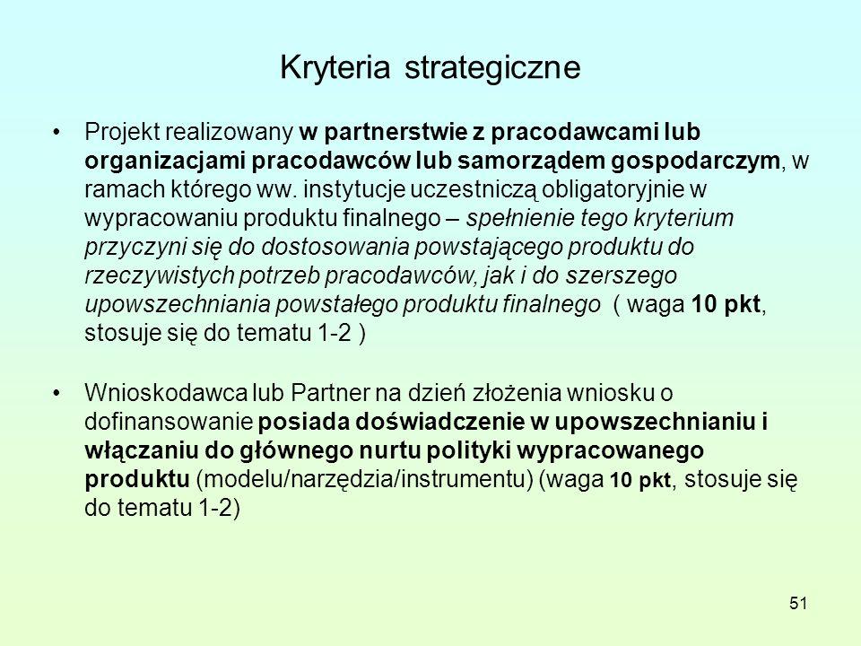 51 Kryteria strategiczne Projekt realizowany w partnerstwie z pracodawcami lub organizacjami pracodawców lub samorządem gospodarczym, w ramach którego ww.