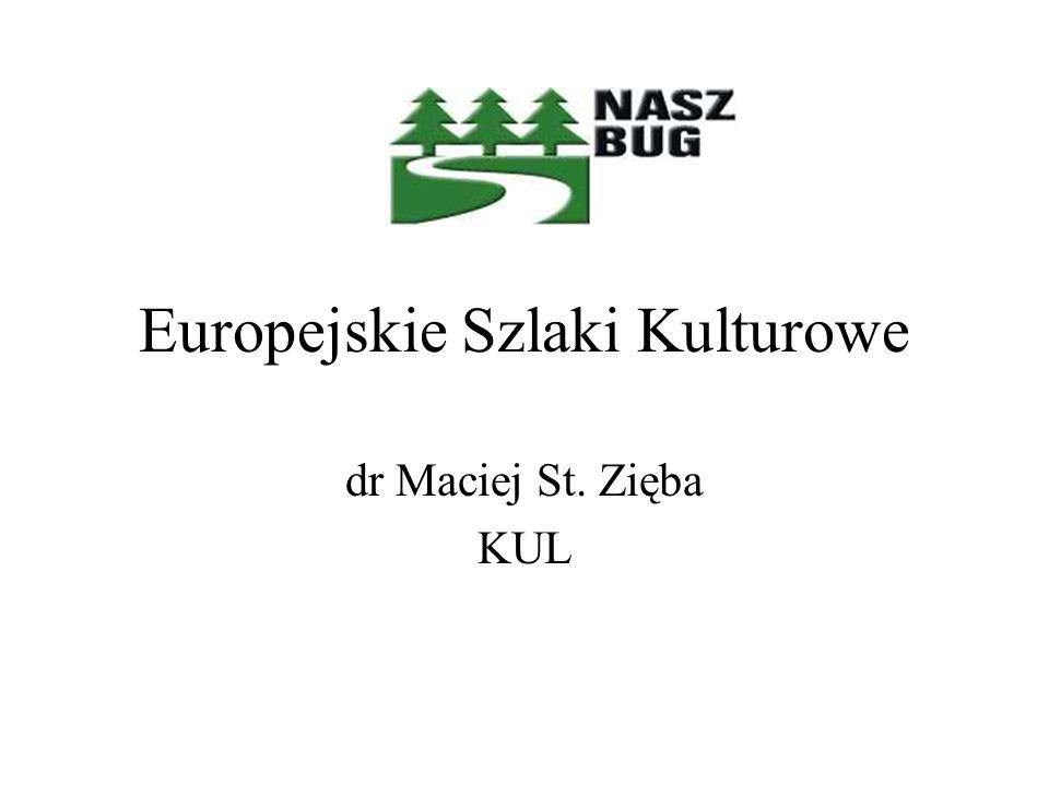 Europejskie Szlaki Kulturowe dr Maciej St. Zięba KUL