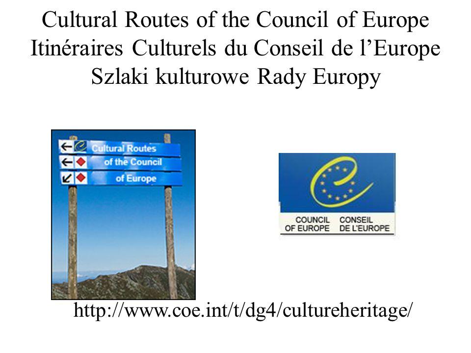 Cultural Routes of the Council of Europe Itinéraires Culturels du Conseil de lEurope Szlaki kulturowe Rady Europy http://www.coe.int/t/dg4/cultureheri