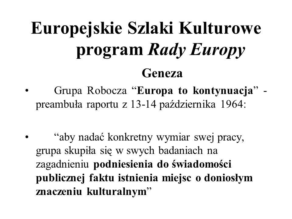 Europejskie Szlaki Kulturowe program Rady Europy Geneza Grupa Robocza Europa to kontynuacja - preambuła raportu z 13-14 października 1964: aby nadać k