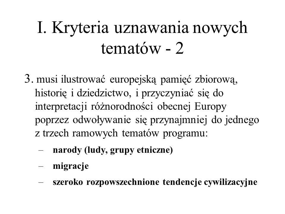 I. Kryteria uznawania nowych tematów - 2 3. musi ilustrować europejską pamięć zbiorową, historię i dziedzictwo, i przyczyniać się do interpretacji róż