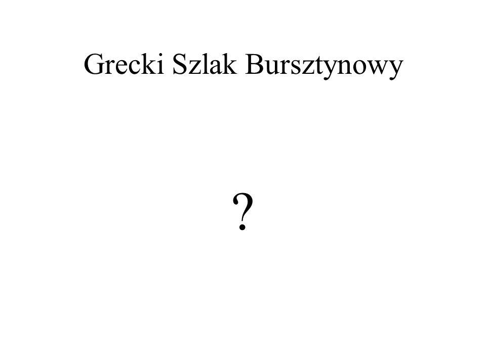 Grecki Szlak Bursztynowy ?