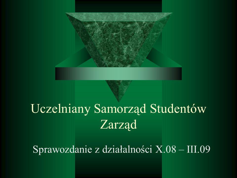Uczelniany Samorząd Studentów Zarząd Sprawozdanie z działalności X.08 – III.09