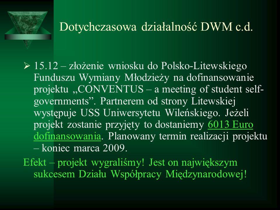 Dotychczasowa działalność DWM c.d. 15.12 – złożenie wniosku do Polsko-Litewskiego Funduszu Wymiany Młodzieży na dofinansowanie projektu CONVENTUS – a