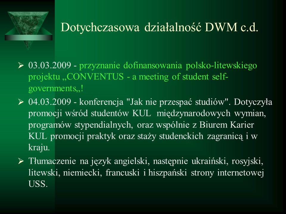 Dotychczasowa działalność DWM c.d. 03.03.2009 - przyznanie dofinansowania polsko-litewskiego projektu CONVENTUS - a meeting of student self- governmen