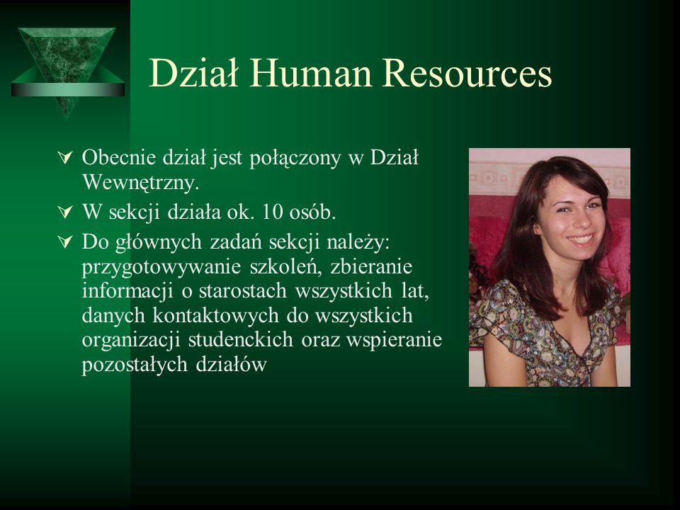 Dział Human Resources Obecnie dział jest połączony w Dział Wewnętrzny. W sekcji działa ok. 10 osób. Do głównych zadań sekcji należy: przygotowywanie s