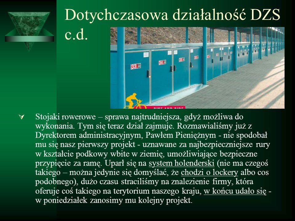 Dotychczasowa działalność DZS c.d. Stojaki rowerowe – sprawa najtrudniejsza, gdyż możliwa do wykonania. Tym się teraz dział zajmuje. Rozmawialiśmy już