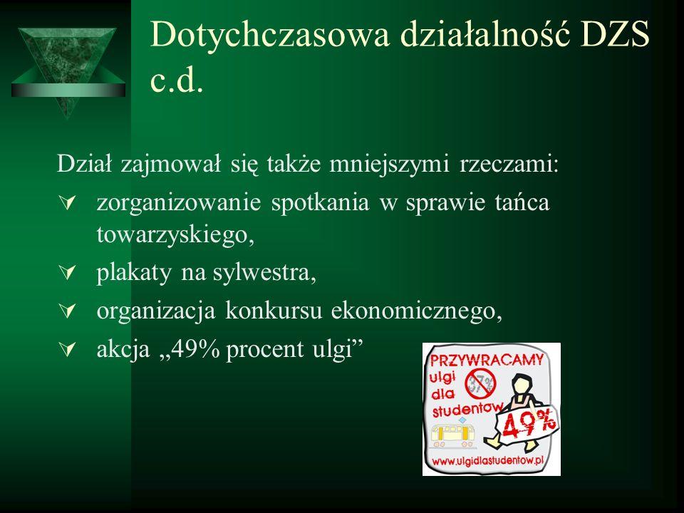 Dotychczasowa działalność DZS c.d. Dział zajmował się także mniejszymi rzeczami: zorganizowanie spotkania w sprawie tańca towarzyskiego, plakaty na sy
