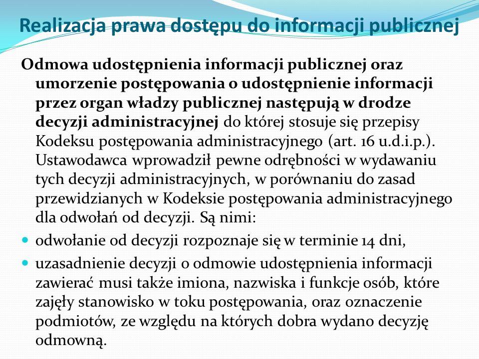 Realizacja prawa dostępu do informacji publicznej Odmowa udostępnienia informacji publicznej oraz umorzenie postępowania o udostępnienie informacji przez organ władzy publicznej następują w drodze decyzji administracyjnej do której stosuje się przepisy Kodeksu postępowania administracyjnego (art.