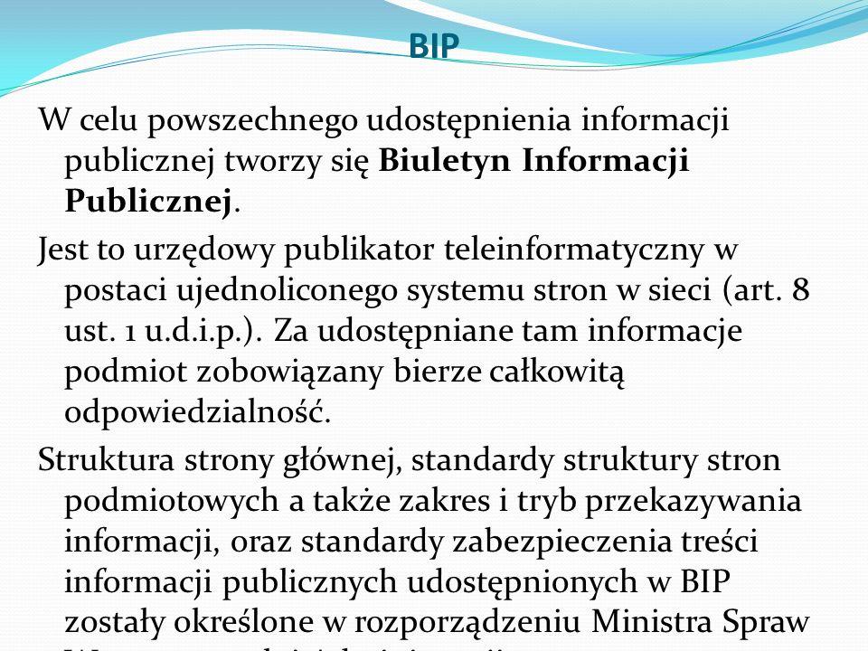 BIP W celu powszechnego udostępnienia informacji publicznej tworzy się Biuletyn Informacji Publicznej.