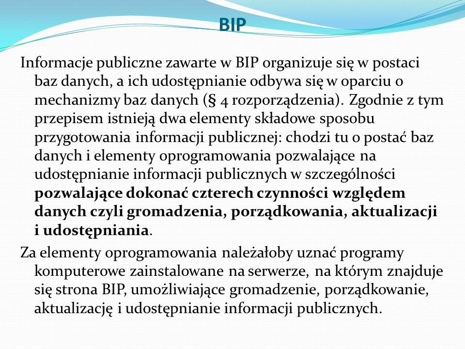 BIP Informacje publiczne zawarte w BIP organizuje się w postaci baz danych, a ich udostępnianie odbywa się w oparciu o mechanizmy baz danych (§ 4 rozporządzenia).
