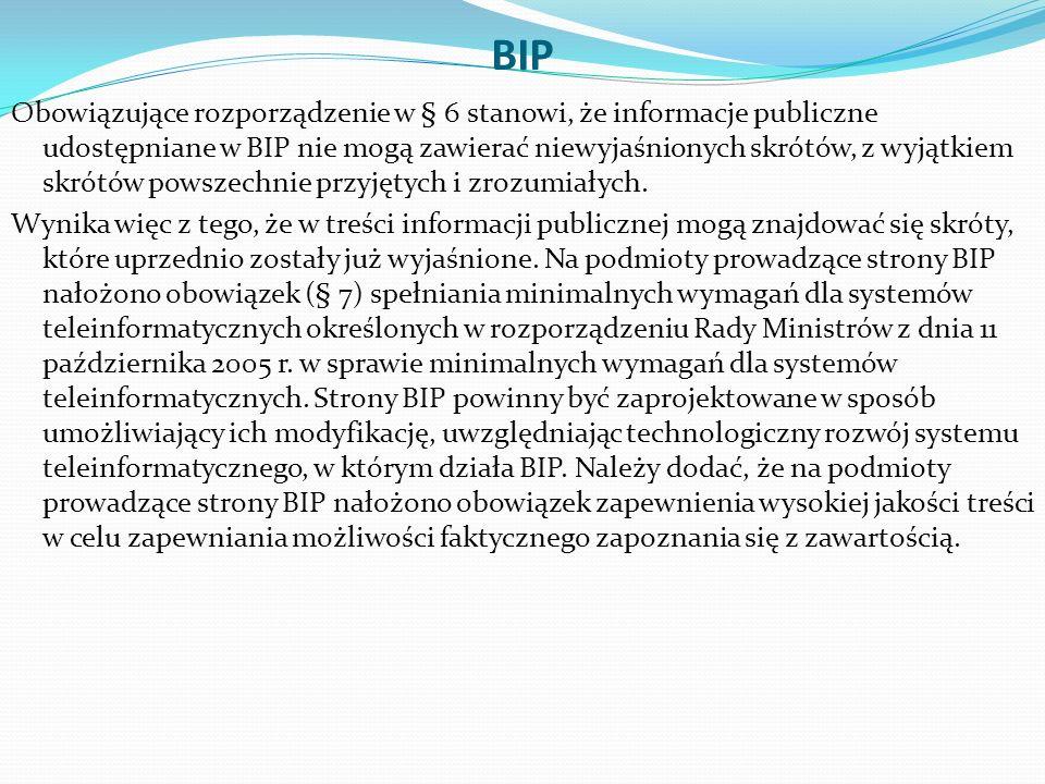 BIP Obowiązujące rozporządzenie w § 6 stanowi, że informacje publiczne udostępniane w BIP nie mogą zawierać niewyjaśnionych skrótów, z wyjątkiem skrótów powszechnie przyjętych i zrozumiałych.