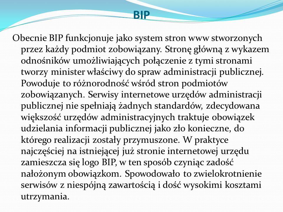 BIP Obecnie BIP funkcjonuje jako system stron www stworzonych przez każdy podmiot zobowiązany.