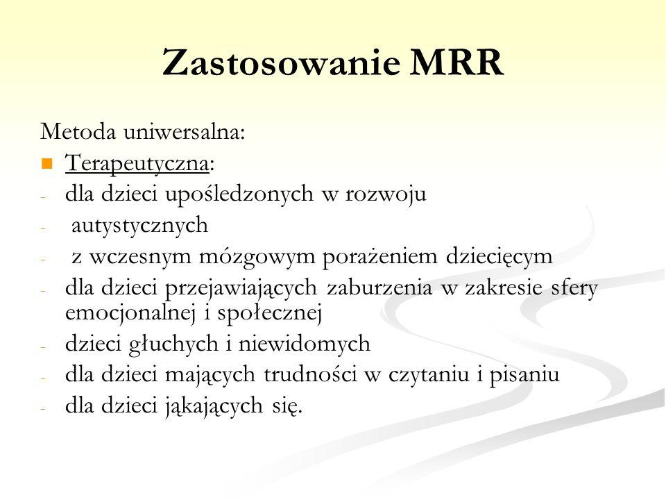 Zastosowanie MRR Metoda uniwersalna: Terapeutyczna: - - dla dzieci upośledzonych w rozwoju - - autystycznych - - z wczesnym mózgowym porażeniem dzieci