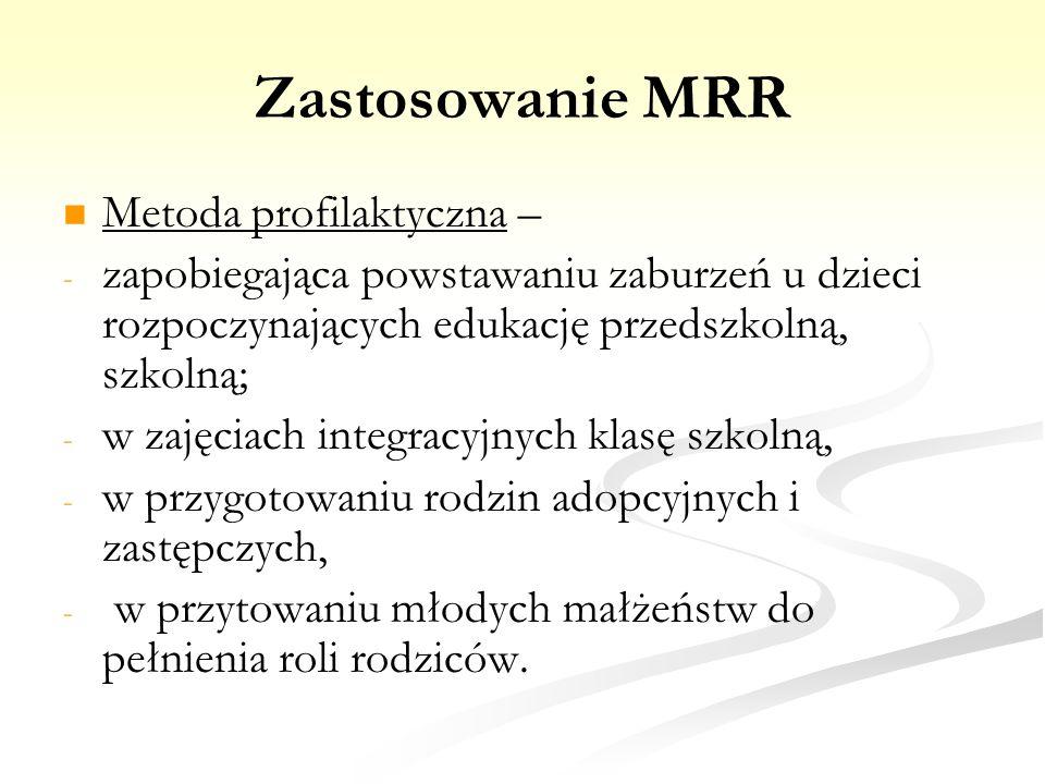 Zastosowanie MRR Metoda profilaktyczna – - - zapobiegająca powstawaniu zaburzeń u dzieci rozpoczynających edukację przedszkolną, szkolną; - - w zajęci