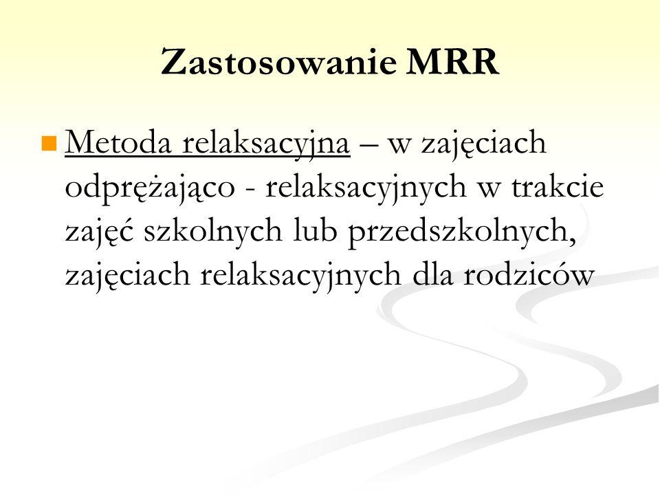 Zastosowanie MRR Metoda relaksacyjna – w zajęciach odprężająco - relaksacyjnych w trakcie zajęć szkolnych lub przedszkolnych, zajęciach relaksacyjnych