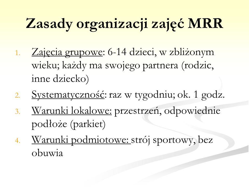 Zasady organizacji zajęć MRR 1. 1. Zajęcia grupowe: 6-14 dzieci, w zbliżonym wieku; każdy ma swojego partnera (rodzic, inne dziecko) 2. 2. Systematycz