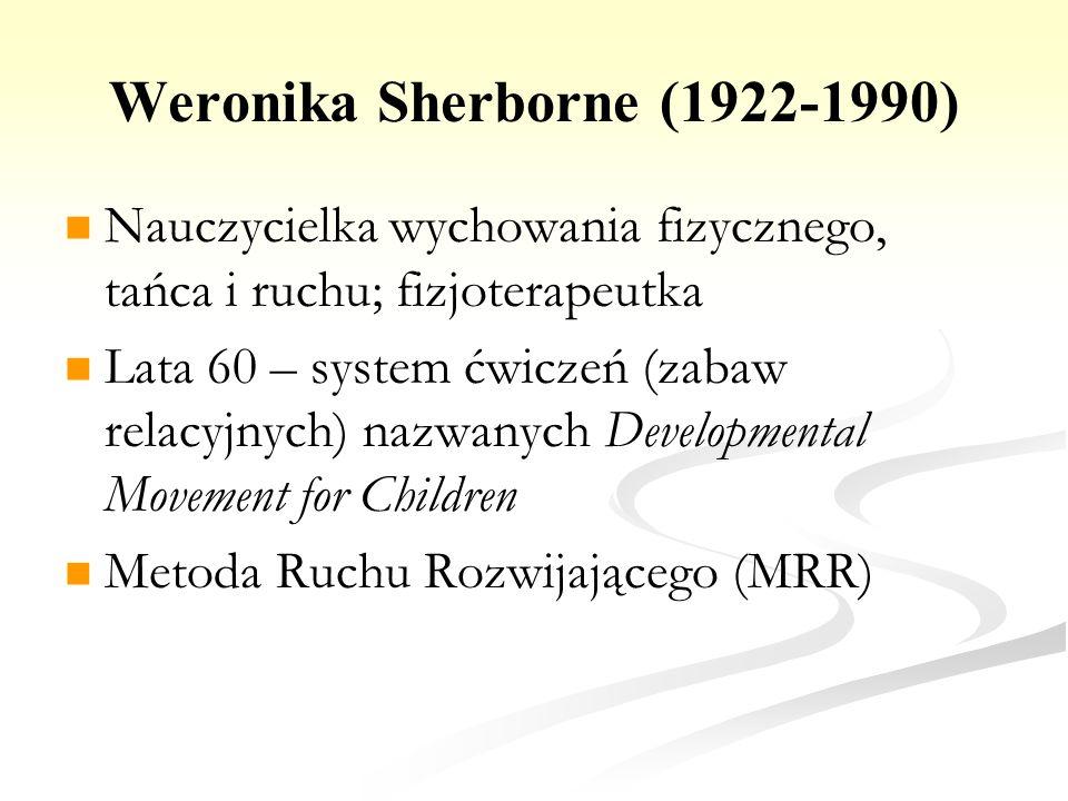 Weronika Sherborne (1922-1990) Nauczycielka wychowania fizycznego, tańca i ruchu; fizjoterapeutka Lata 60 – system ćwiczeń (zabaw relacyjnych) nazwany
