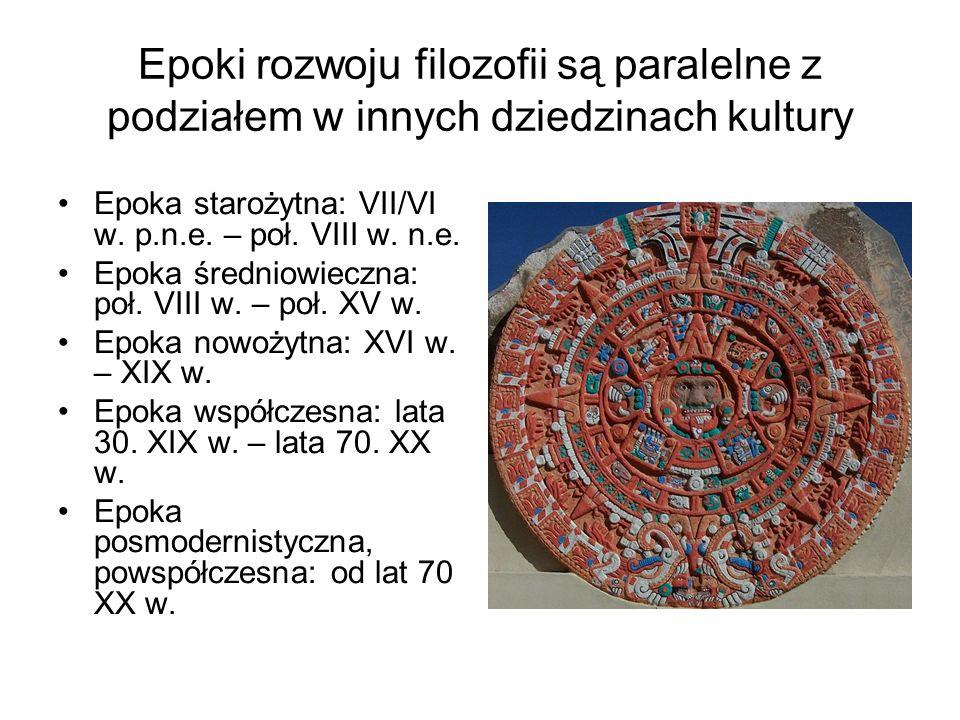 Epoki rozwoju filozofii są paralelne z podziałem w innych dziedzinach kultury Epoka starożytna: VII/VI w. p.n.e. – poł. VIII w. n.e. Epoka średniowiec