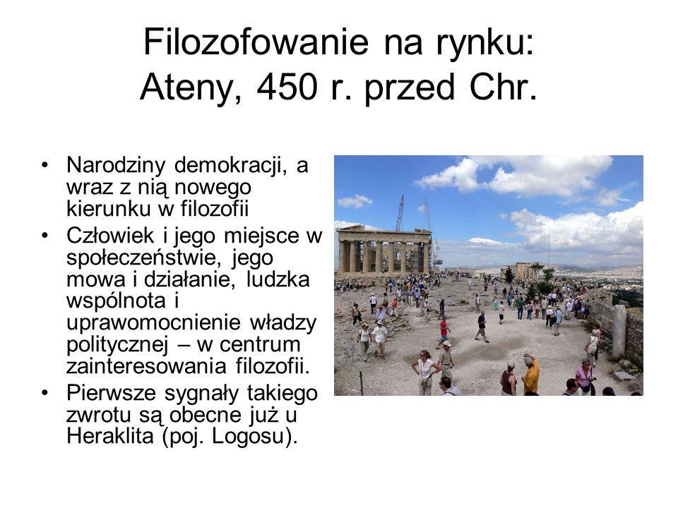 Filozofowanie na rynku: Ateny, 450 r. przed Chr. Narodziny demokracji, a wraz z nią nowego kierunku w filozofii Człowiek i jego miejsce w społeczeństw