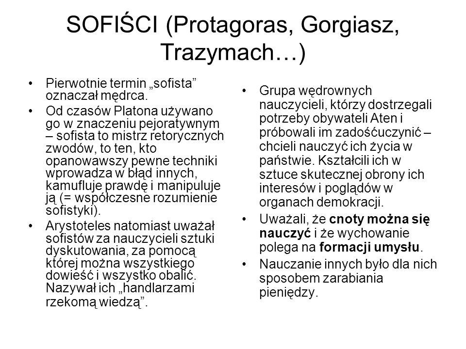 SOFIŚCI (Protagoras, Gorgiasz, Trazymach…) Pierwotnie termin sofista oznaczał mędrca. Od czasów Platona używano go w znaczeniu pejoratywnym – sofista