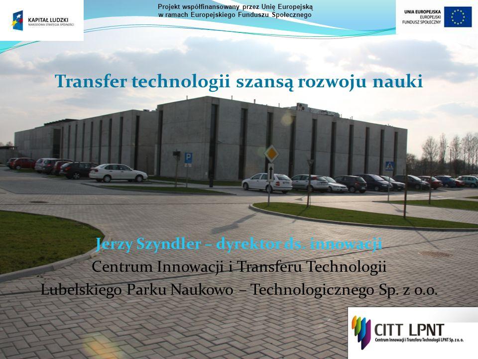Transfer technologii szansą rozwoju nauki Jerzy Szyndler – dyrektor ds. innowacji Centrum Innowacji i Transferu Technologii Lubelskiego Parku Naukowo