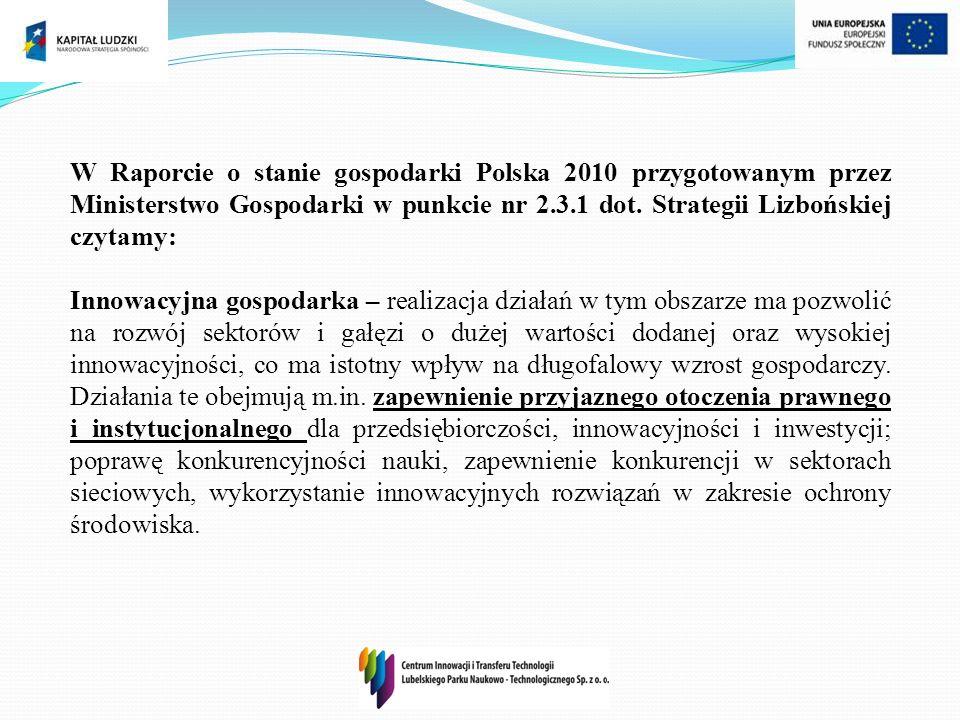 W Raporcie o stanie gospodarki Polska 2010 przygotowanym przez Ministerstwo Gospodarki w punkcie nr 2.3.1 dot. Strategii Lizbońskiej czytamy: Innowacy