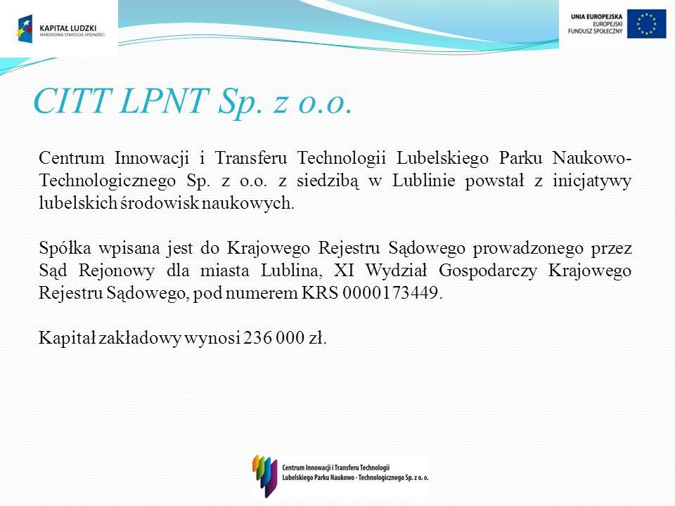 CITT LPNT Sp. z o.o. Centrum Innowacji i Transferu Technologii Lubelskiego Parku Naukowo- Technologicznego Sp. z o.o. z siedzibą w Lublinie powstał z