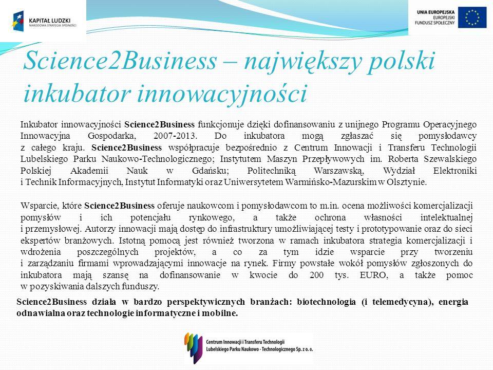 Science2Business – największy polski inkubator innowacyjności Inkubator innowacyjności Science2Business funkcjonuje dzięki dofinansowaniu z unijnego P