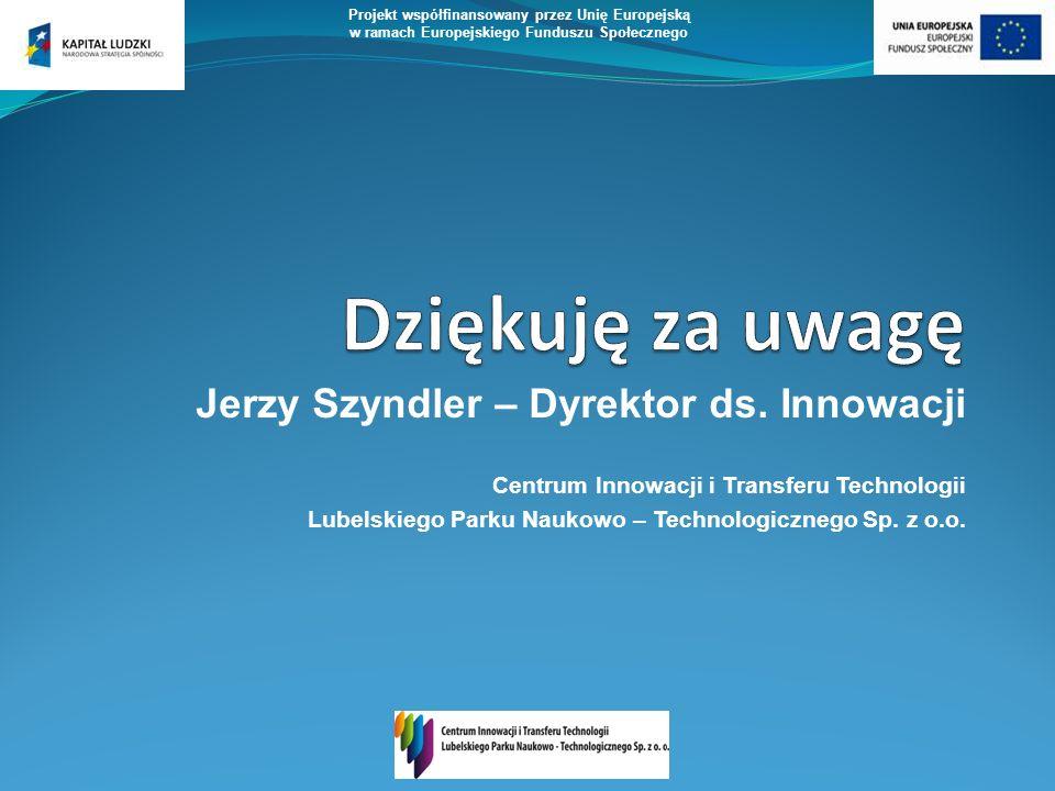 Jerzy Szyndler – Dyrektor ds. Innowacji Centrum Innowacji i Transferu Technologii Lubelskiego Parku Naukowo – Technologicznego Sp. z o.o. Projekt wspó