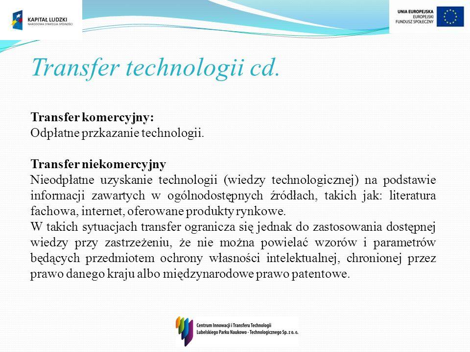 Transfer komercyjny: Odpłatne przkazanie technologii. Transfer niekomercyjny Nieodpłatne uzyskanie technologii (wiedzy technologicznej) na podstawie i