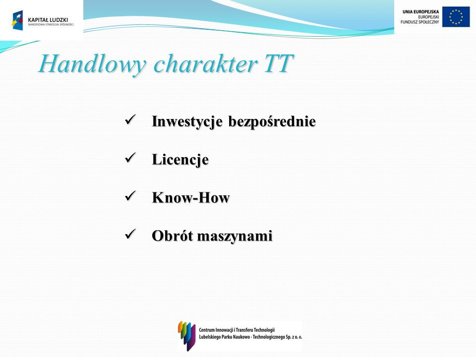 Handlowy charakter TT Inwestycje bezpośrednie Inwestycje bezpośrednie Licencje Licencje Know-How Know-How Obrót maszynami Obrót maszynami