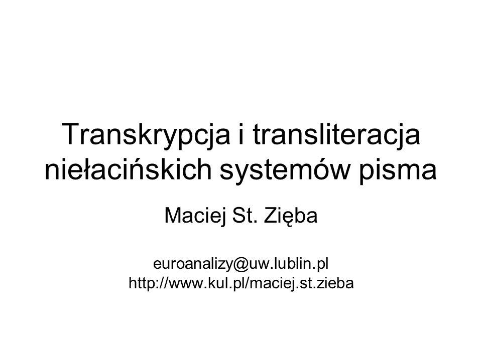 Transkrypcja i transliteracja niełacińskich systemów pisma Maciej St. Zięba euroanalizy@uw.lublin.pl http://www.kul.pl/maciej.st.zieba