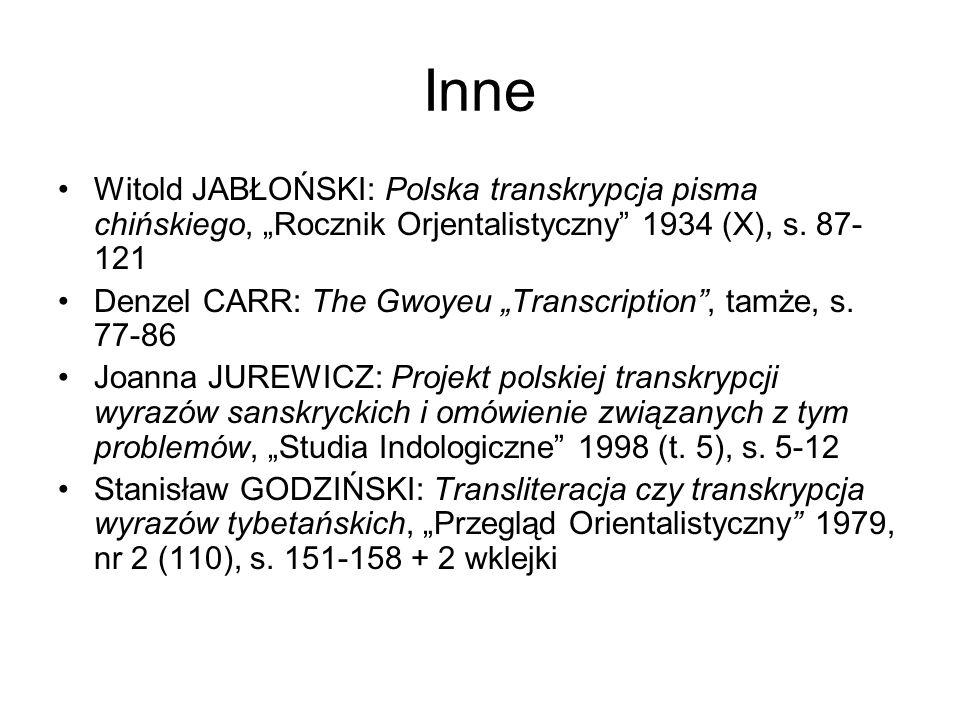 Inne Witold JABŁOŃSKI: Polska transkrypcja pisma chińskiego, Rocznik Orjentalistyczny 1934 (X), s. 87- 121 Denzel CARR: The Gwoyeu Transcription, tamż