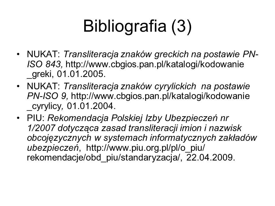 Bibliografia (3) NUKAT: Transliteracja znaków greckich na postawie PN- ISO 843, http://www.cbgios.pan.pl/katalogi/kodowanie _greki, 01.01.2005. NUKAT: